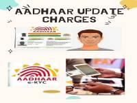 Aadhaar Update Charges: Must Know Aadhaar Service Charges